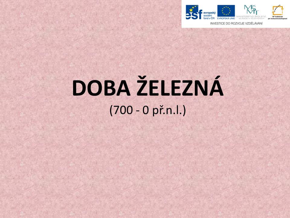 DOBA ŽELEZNÁ (700 - 0 př.n.l.)