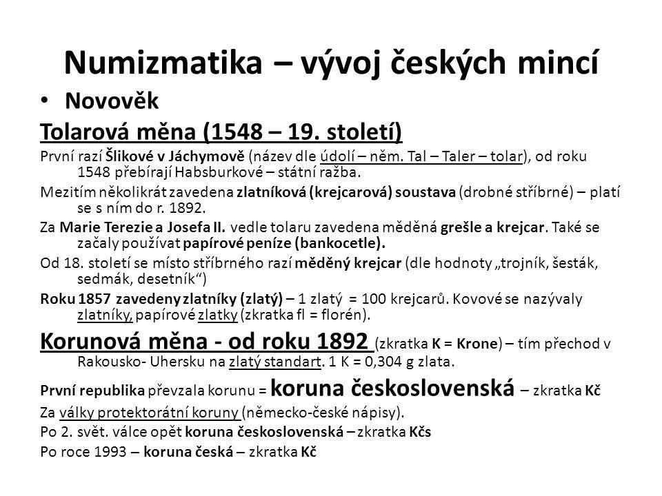 Numizmatika – vývoj českých mincí Novověk Tolarová měna (1548 – 19. století) První razí Šlikové v Jáchymově (název dle údolí – něm. Tal – Taler – tola