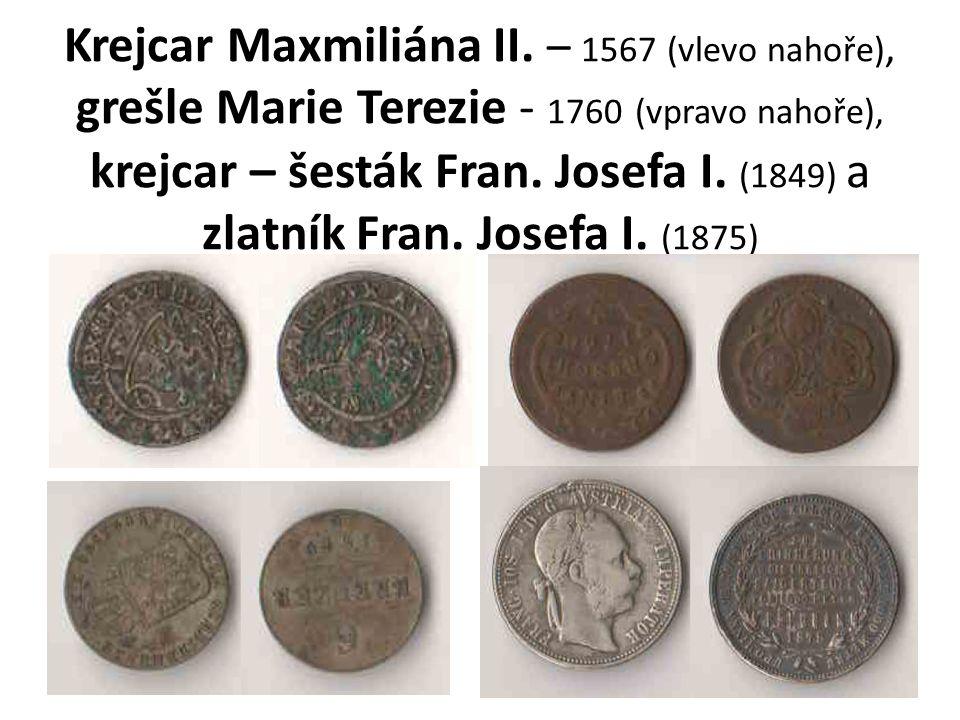 Krejcar Maxmiliána II. – 1567 (vlevo nahoře), grešle Marie Terezie - 1760 (vpravo nahoře), krejcar – šesták Fran. Josefa I. (1849) a zlatník Fran. Jos