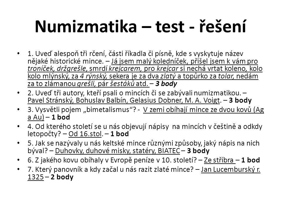 Numizmatika – test - řešení 1. Uveď alespoň tři rčení, části říkadla či písně, kde s vyskytuje název nějaké historické mince. – Já jsem malý koledníče