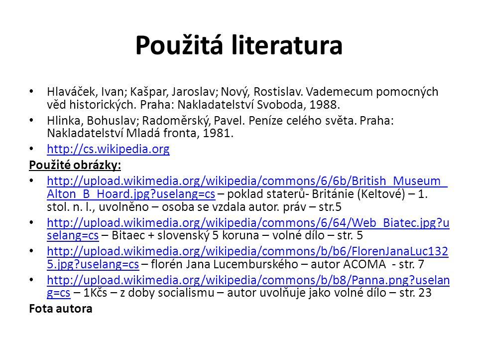 Použitá literatura Hlaváček, Ivan; Kašpar, Jaroslav; Nový, Rostislav. Vademecum pomocných věd historických. Praha: Nakladatelství Svoboda, 1988. Hlink