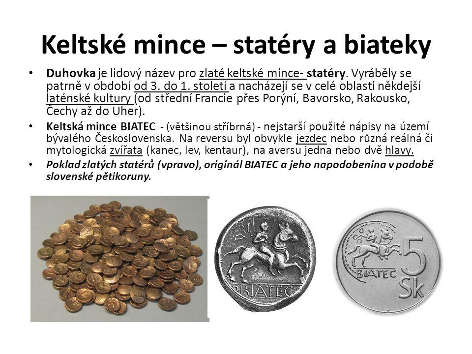 Keltské mince – statéry a biateky Duhovka je lidový název pro zlaté keltské mince- statéry. Vyráběly se patrně v období od 3. do 1. století a nacházej