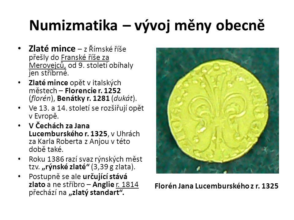Numizmatika – vývoj měny obecně Zlaté mince – z Římské říše přešly do Franské říše za Merovejců, od 9. století obíhaly jen stříbrné. Zlaté mince opět