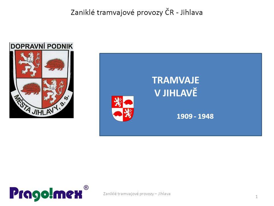 Zaniklé tramvajové provozy ČR - Jihlava Zaniklé tramvajové provozy – Jihlava 1 TRAMVAJE V JIHLAVĚ 1909 - 1948