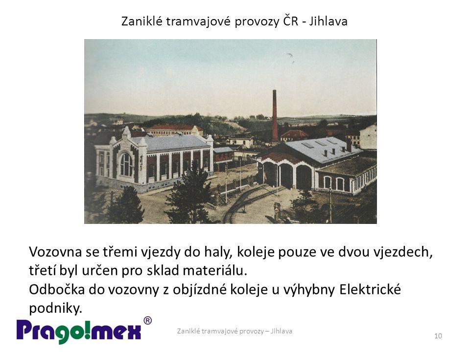 Zaniklé tramvajové provozy ČR - Jihlava Zaniklé tramvajové provozy – Jihlava 10 Vozovna se třemi vjezdy do haly, koleje pouze ve dvou vjezdech, třetí byl určen pro sklad materiálu.