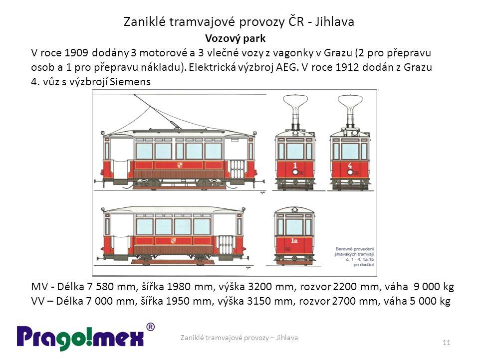 Zaniklé tramvajové provozy ČR - Jihlava Zaniklé tramvajové provozy – Jihlava 11 Vozový park V roce 1909 dodány 3 motorové a 3 vlečné vozy z vagonky v Grazu (2 pro přepravu osob a 1 pro přepravu nákladu).