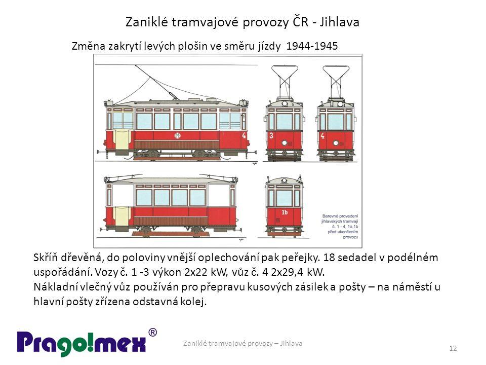 Zaniklé tramvajové provozy ČR - Jihlava Zaniklé tramvajové provozy – Jihlava 12 Změna zakrytí levých plošin ve směru jízdy 1944-1945 Skříň dřevěná, do poloviny vnější oplechování pak peřejky.