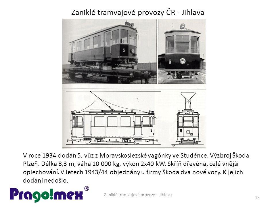 Zaniklé tramvajové provozy ČR - Jihlava Zaniklé tramvajové provozy – Jihlava 13 V roce 1934 dodán 5. vůz z Moravskoslezské vagónky ve Studénce. Výzbro