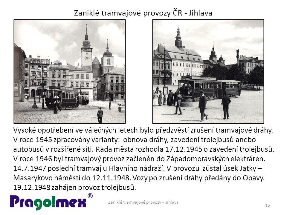 Zaniklé tramvajové provozy ČR - Jihlava Zaniklé tramvajové provozy – Jihlava 15 Vysoké opotřebení ve válečných letech bylo předzvěstí zrušení tramvajové dráhy.