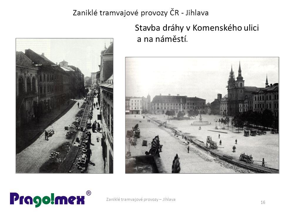 Zaniklé tramvajové provozy ČR - Jihlava Zaniklé tramvajové provozy – Jihlava 16 Stavba dráhy v Komenského ulici a na náměstí.