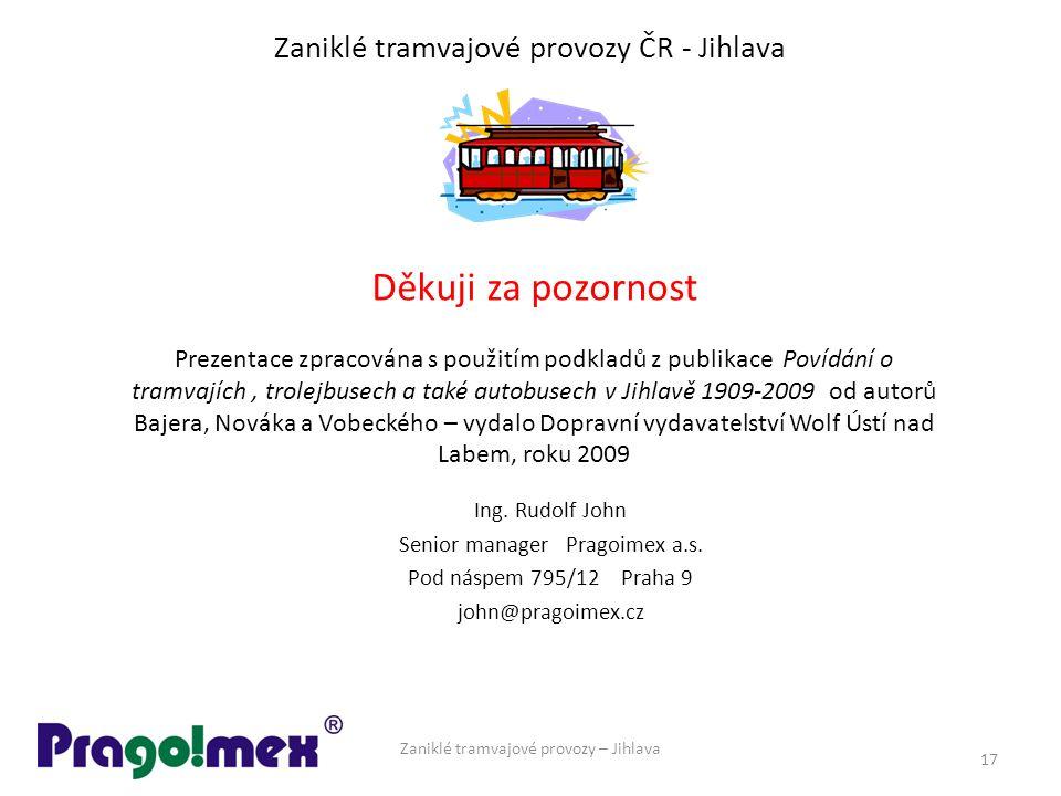 Zaniklé tramvajové provozy ČR - Jihlava Ing. Rudolf John Senior manager Pragoimex a.s. Pod náspem 795/12 Praha 9 john@pragoimex.cz Zaniklé tramvajové