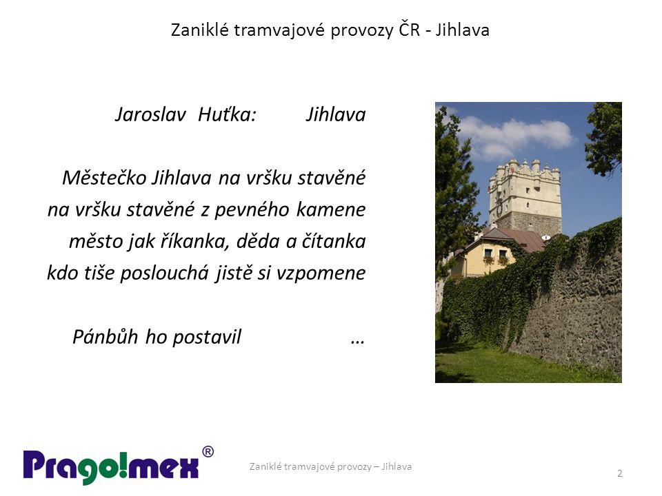 Zaniklé tramvajové provozy ČR - Jihlava Jaroslav Huťka: Jihlava Městečko Jihlava na vršku stavěné na vršku stavěné z pevného kamene město jak říkanka,