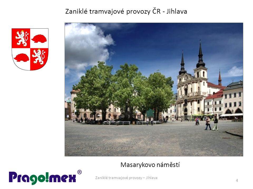 Zaniklé tramvajové provozy ČR - Jihlava Zaniklé tramvajové provozy – Jihlava 4 Masarykovo náměstí