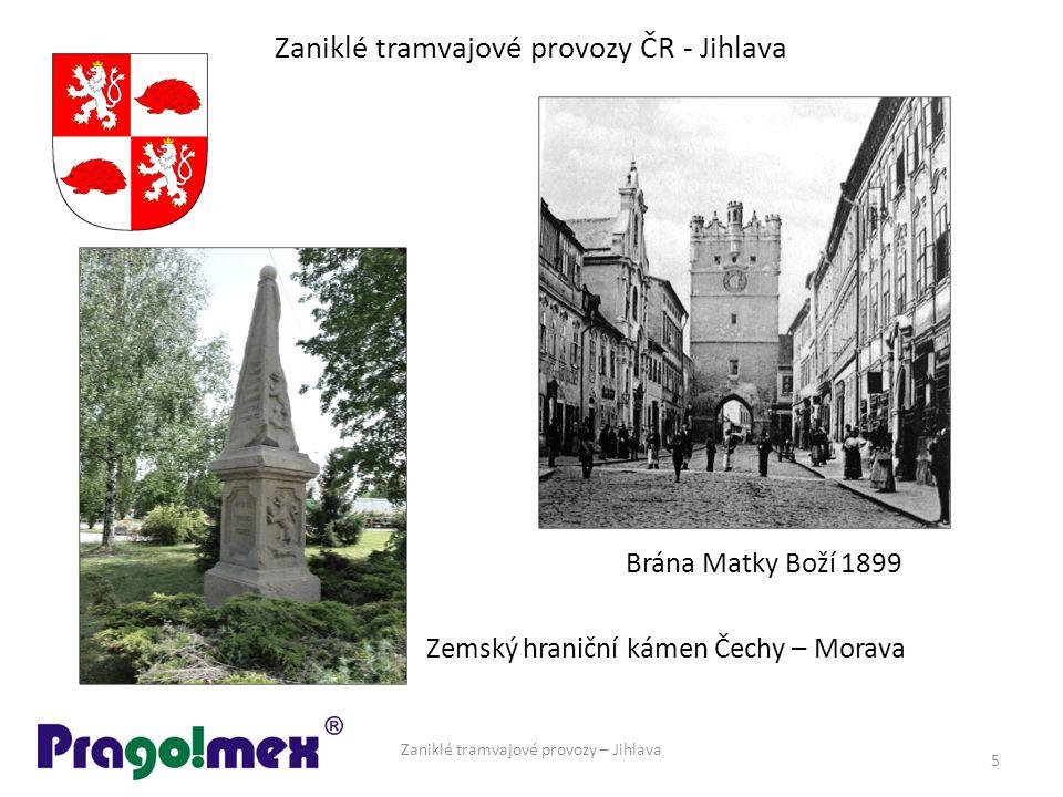 Zaniklé tramvajové provozy ČR - Jihlava Zaniklé tramvajové provozy – Jihlava 5 Brána Matky Boží 1899 Zemský hraniční kámen Čechy – Morava