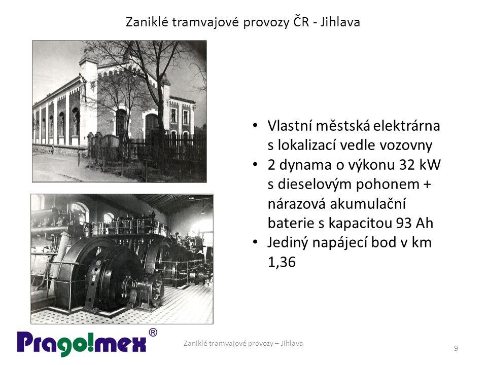 Zaniklé tramvajové provozy ČR - Jihlava Zaniklé tramvajové provozy – Jihlava 9 Vlastní městská elektrárna s lokalizací vedle vozovny 2 dynama o výkonu