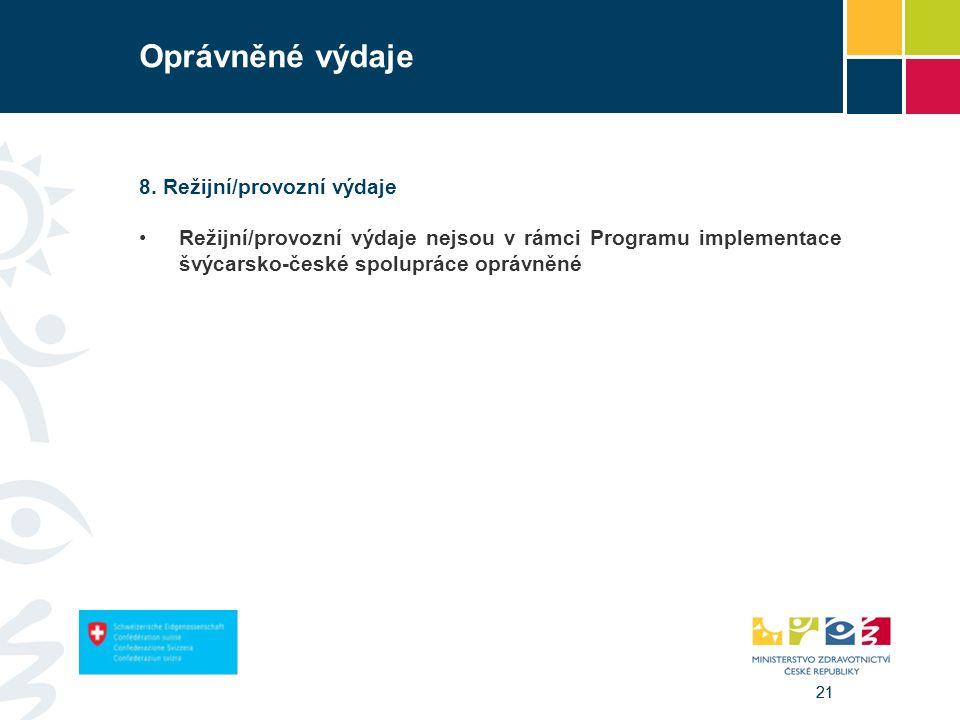 21 Oprávněné výdaje 8. Režijní/provozní výdaje Režijní/provozní výdaje nejsou v rámci Programu implementace švýcarsko-české spolupráce oprávněné