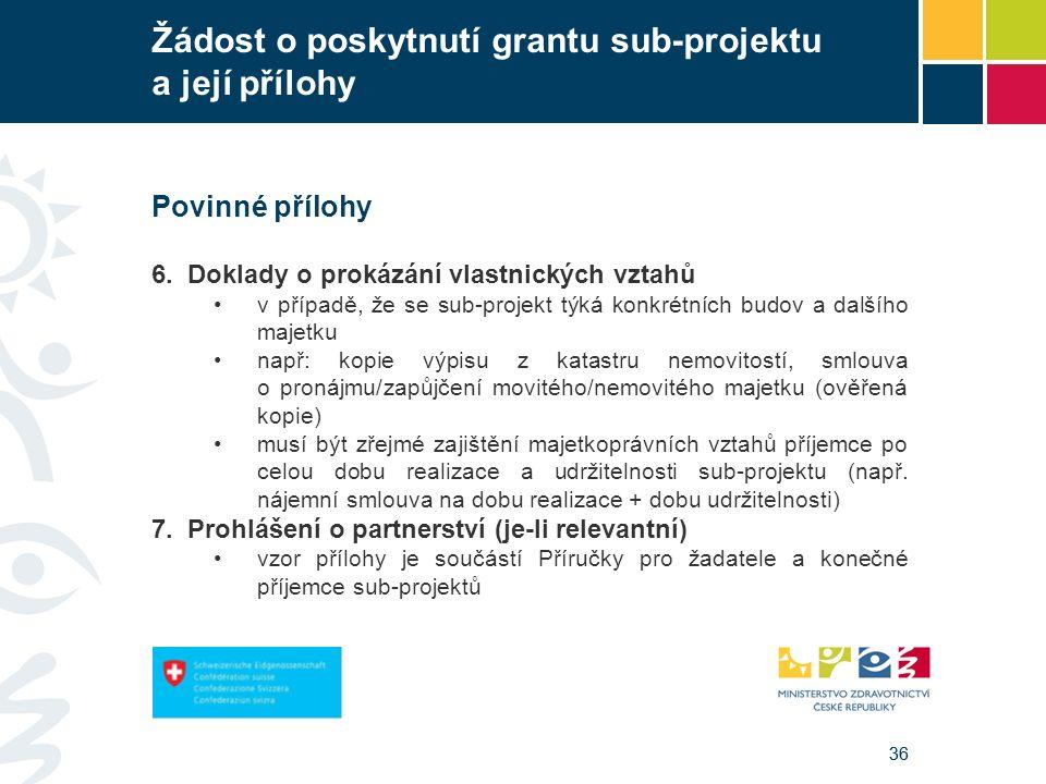 36 Žádost o poskytnutí grantu sub-projektu a její přílohy Povinné přílohy 6. Doklady o prokázání vlastnických vztahů v případě, že se sub-projekt týká