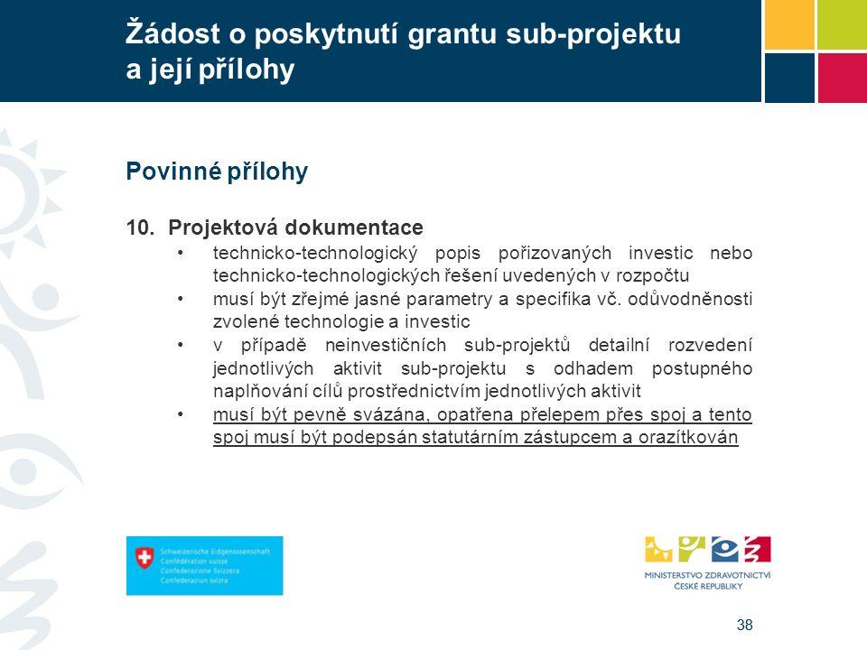 38 Žádost o poskytnutí grantu sub-projektu a její přílohy Povinné přílohy 10.