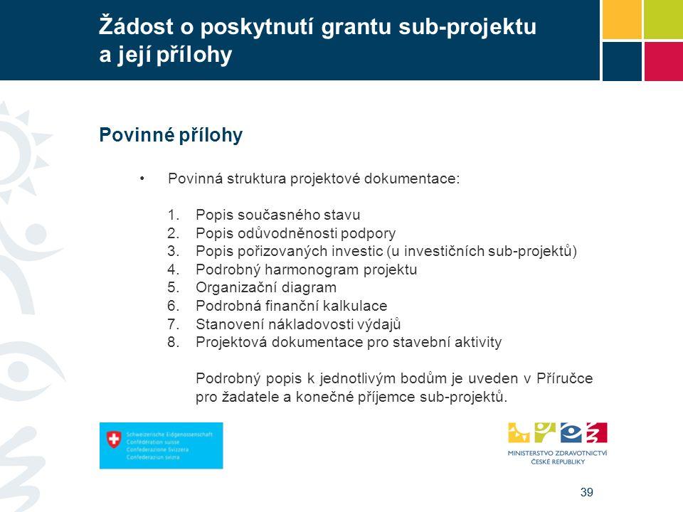 39 Žádost o poskytnutí grantu sub-projektu a její přílohy Povinné přílohy Povinná struktura projektové dokumentace: 1.Popis současného stavu 2.Popis o