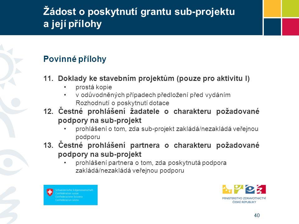 40 Žádost o poskytnutí grantu sub-projektu a její přílohy Povinné přílohy 11. Doklady ke stavebním projektům (pouze pro aktivitu I) prostá kopie v odů
