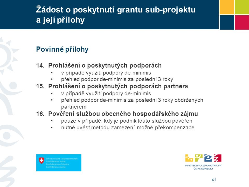 41 Žádost o poskytnutí grantu sub-projektu a její přílohy Povinné přílohy 14. Prohlášení o poskytnutých podporách v případě využití podpory de-minimis