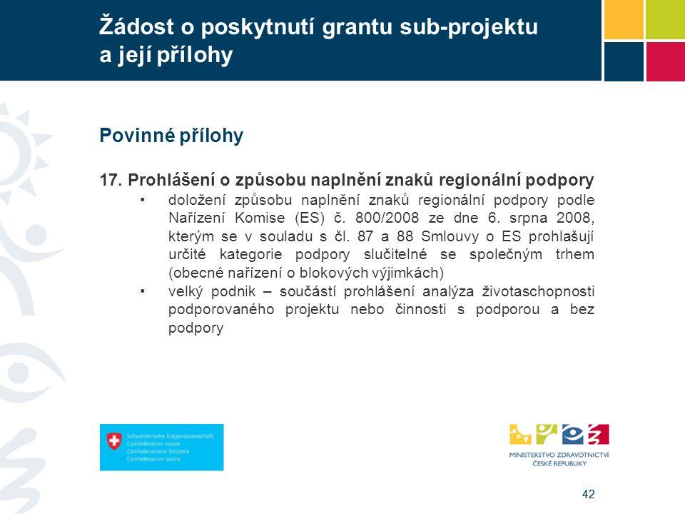 42 Žádost o poskytnutí grantu sub-projektu a její přílohy Povinné přílohy 17. Prohlášení o způsobu naplnění znaků regionální podpory doložení způsobu