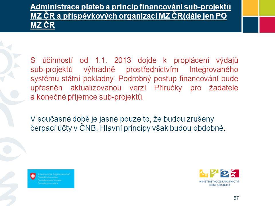 57 Administrace plateb a princip financování sub-projektů MZ ČR a příspěvkových organizací MZ ČR(dále jen PO MZ ČR S účinností od 1.1. 2013 dojde k pr