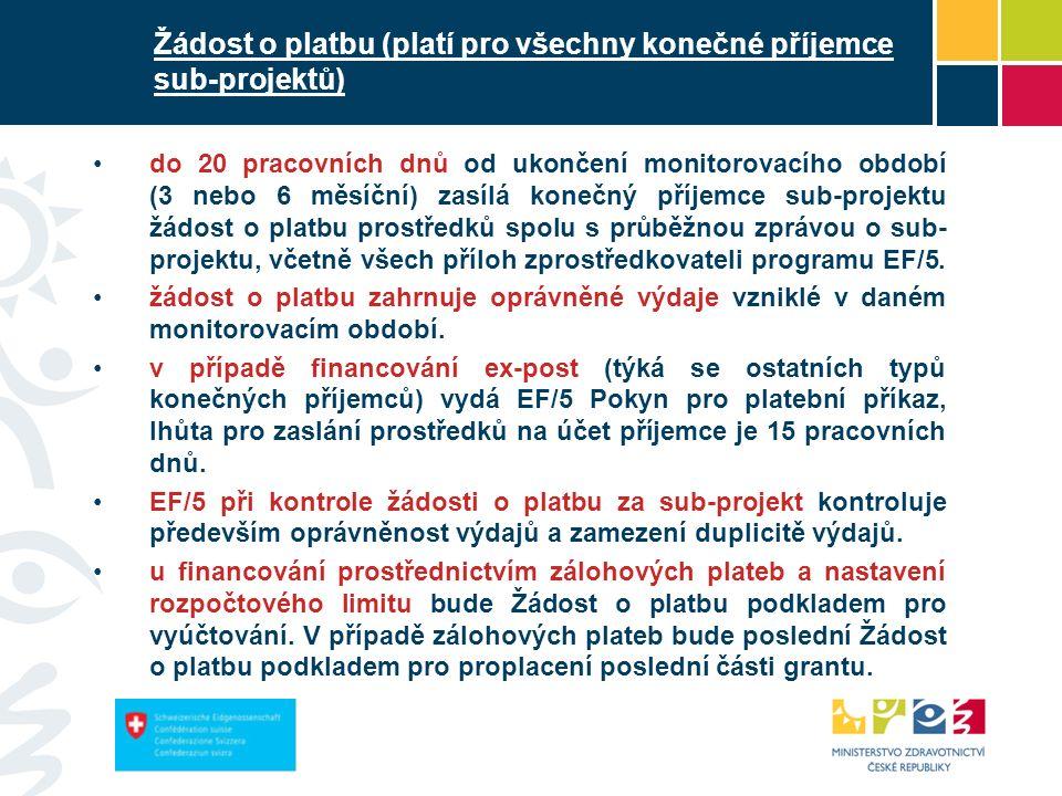 62 Žádost o platbu (platí pro všechny konečné příjemce sub-projektů) do 20 pracovních dnů od ukončení monitorovacího období (3 nebo 6 měsíční) zasílá konečný příjemce sub-projektu žádost o platbu prostředků spolu s průběžnou zprávou o sub- projektu, včetně všech příloh zprostředkovateli programu EF/5.