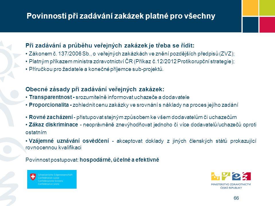66 Povinnosti při zadávání zakázek platné pro všechny Při zadávání a průběhu veřejných zakázek je třeba se řídit: Zákonem č. 137/2006 Sb., o veřejných