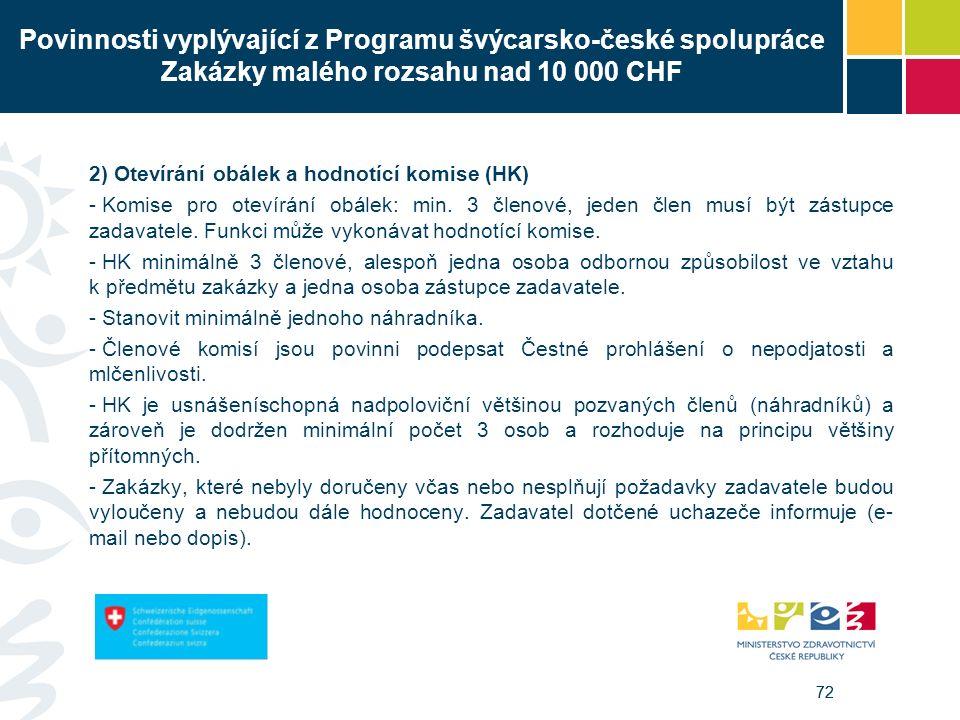 72 Povinnosti vyplývající z Programu švýcarsko-české spolupráce Zakázky malého rozsahu nad 10 000 CHF 2) Otevírání obálek a hodnotící komise (HK) - Komise pro otevírání obálek: min.