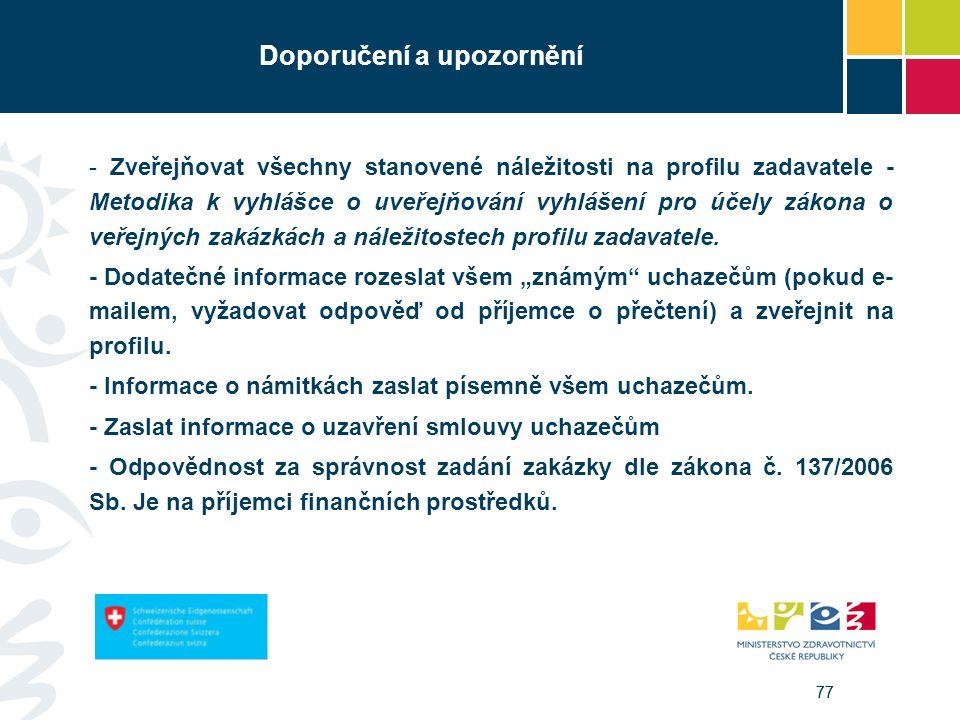 77 Doporučení a upozornění - Zveřejňovat všechny stanovené náležitosti na profilu zadavatele - Metodika k vyhlášce o uveřejňování vyhlášení pro účely zákona o veřejných zakázkách a náležitostech profilu zadavatele.