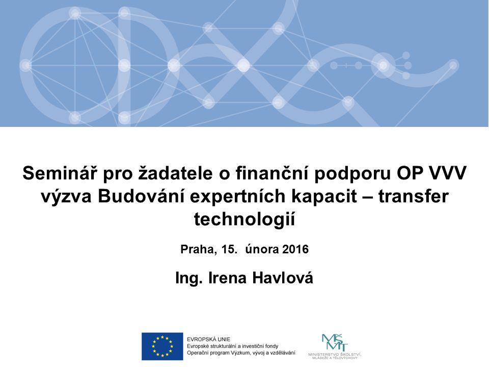 Seminář pro žadatele o finanční podporu OP VVV výzva Budování expertních kapacit – transfer technologií Ing.