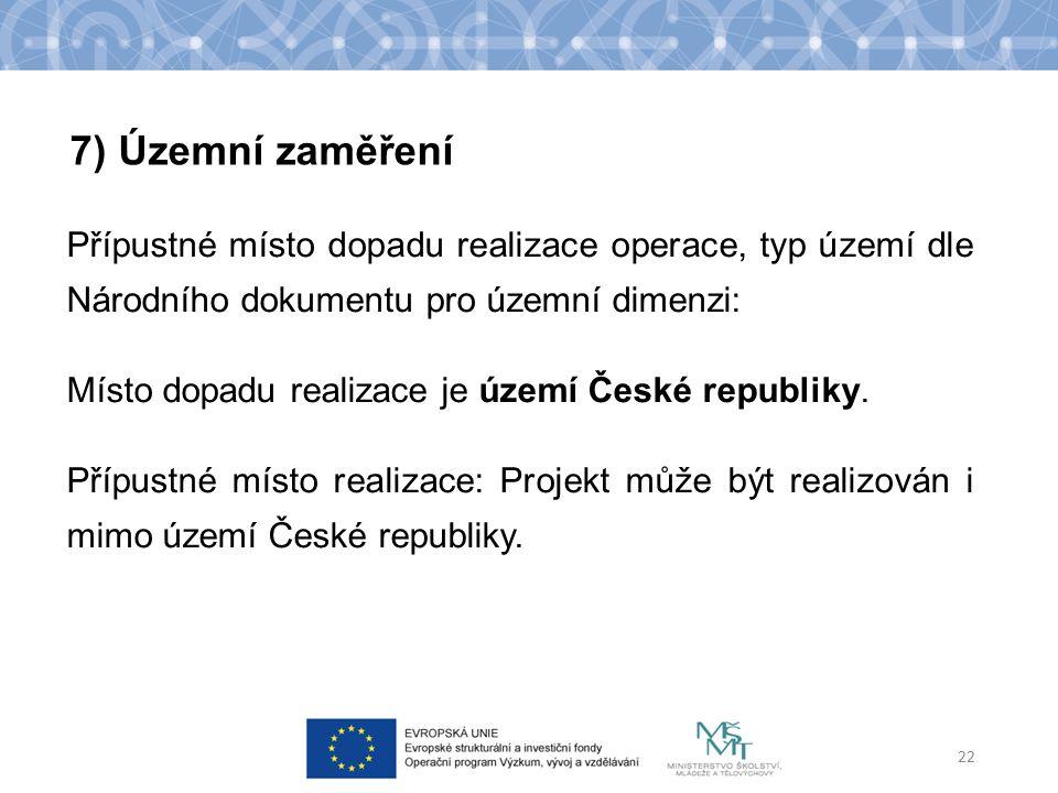 Přípustné místo dopadu realizace operace, typ území dle Národního dokumentu pro územní dimenzi: Místo dopadu realizace je území České republiky.