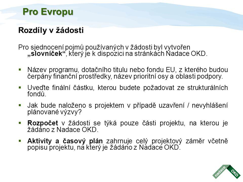 """Pro Evropu Rozdíly v žádosti Pro sjednocení pojmů používaných v žádosti byl vytvořen """"slovníček"""", který je k dispozici na stránkách Nadace OKD.  Náze"""
