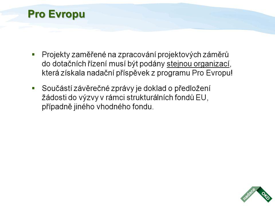 Pro Evropu  Projekty zaměřené na zpracování projektových záměrů do dotačních řízení musí být podány stejnou organizací, která získala nadační příspěv