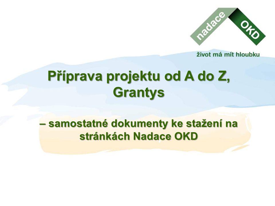 Příprava projektu od A do Z, Grantys – samostatné dokumenty ke stažení na stránkách Nadace OKD