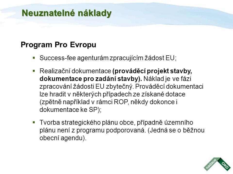 Neuznatelné náklady Program Pro Evropu  Success-fee agenturám zpracujícím žádost EU;  Realizační dokumentace (prováděcí projekt stavby, dokumentace