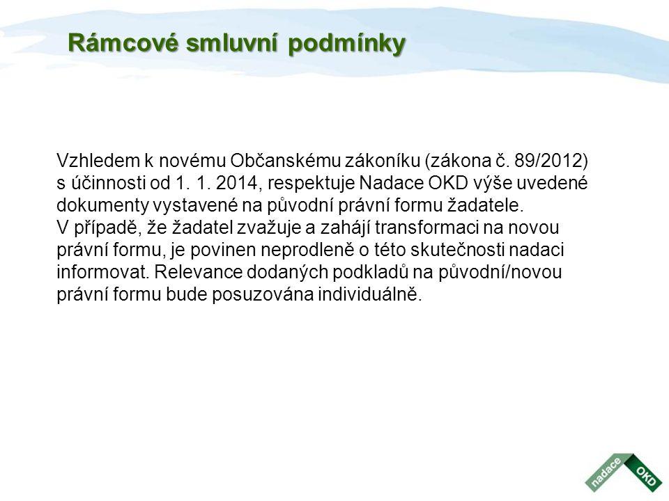 Rámcové smluvní podmínky Vzhledem k novému Občanskému zákoníku (zákona č. 89/2012) s účinnosti od 1. 1. 2014, respektuje Nadace OKD výše uvedené dokum