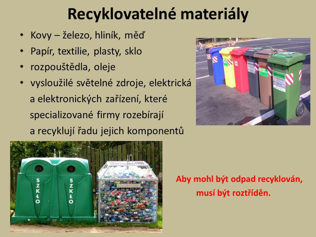 Recyklovatelné materiály Kovy – železo, hliník, měď Papír, textilie, plasty, sklo rozpouštědla, oleje vysloužilé světelné zdroje, elektrická a elektronických zařízení, které specializované firmy rozebírají a recyklují řadu jejich komponentů Aby mohl být odpad recyklován, musí být roztříděn.