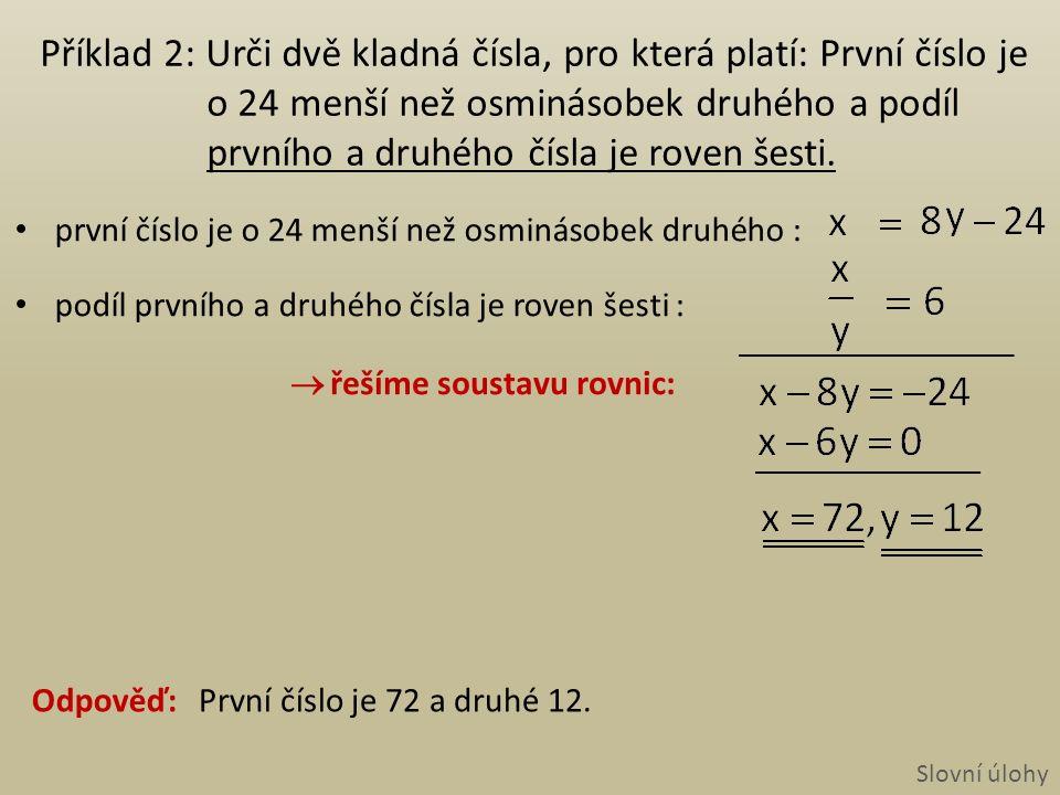 Příklad 2: Urči dvě kladná čísla, pro která platí: První číslo je o 24 menší než osminásobek druhého a podíl prvního a druhého čísla je roven šesti.