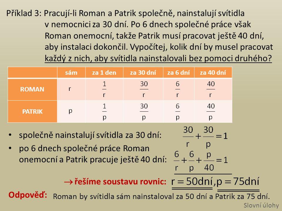 Příklad 3: Pracují-li Roman a Patrik společně, nainstalují svítidla v nemocnici za 30 dní.