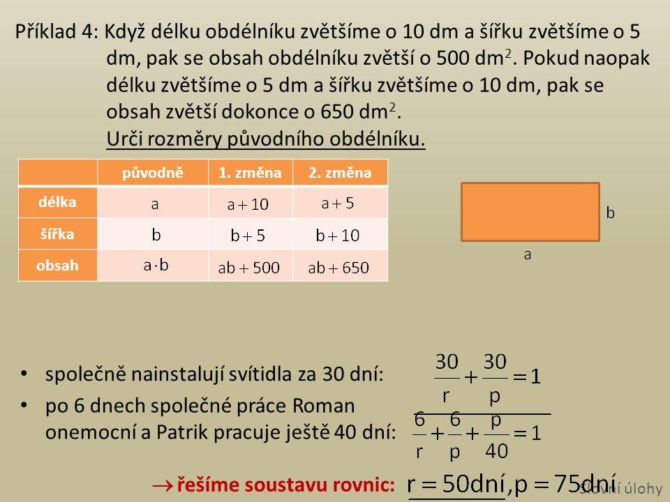 rovnice vynásobíme tak, aby u jedné neznámé vznikly opačné koeficienty: Soustavy rovnic Řešení soustavy rovnic: II.