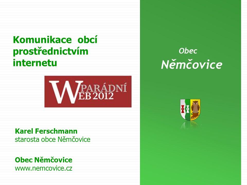 Karel Ferschmann starosta obce Němčovice Obec Němčovice www.nemcovice.cz Komunikace obcí prostřednictvím internetu