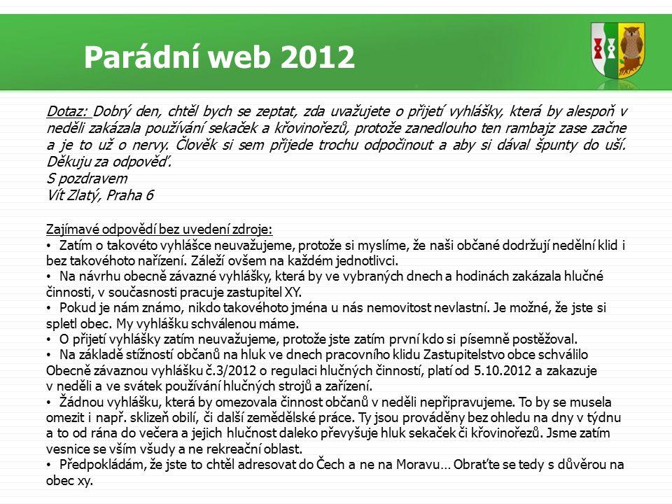 Parádní web 2012 Dotaz: Dobrý den, chtěl bych se zeptat, zda uvažujete o přijetí vyhlášky, která by alespoň v neděli zakázala používání sekaček a křov