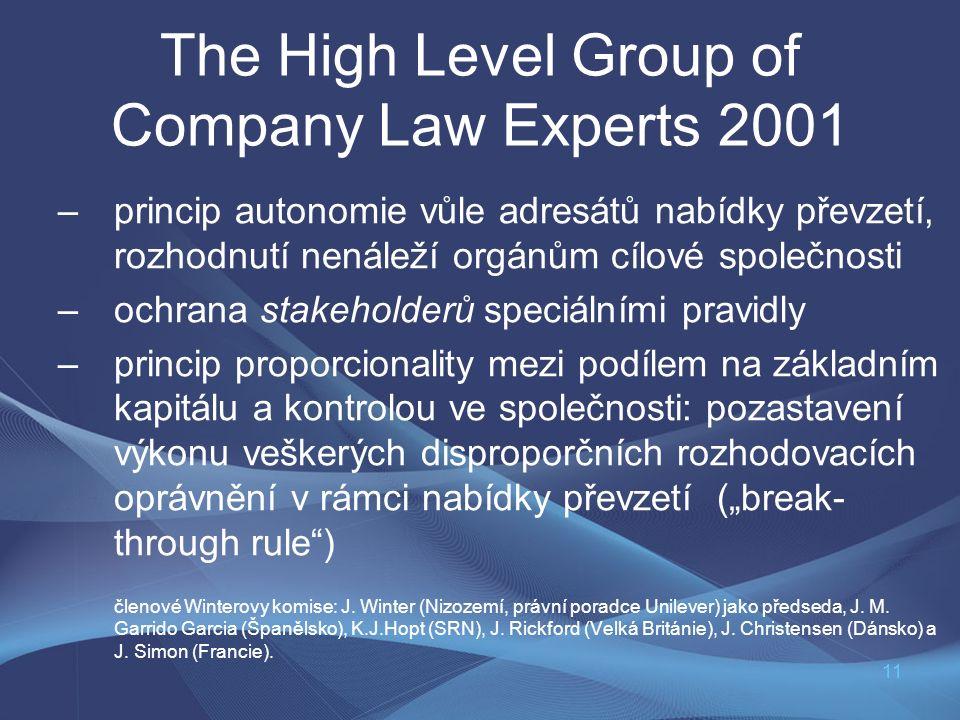 11 The High Level Group of Company Law Experts 2001 –princip autonomie vůle adresátů nabídky převzetí, rozhodnutí nenáleží orgánům cílové společnosti