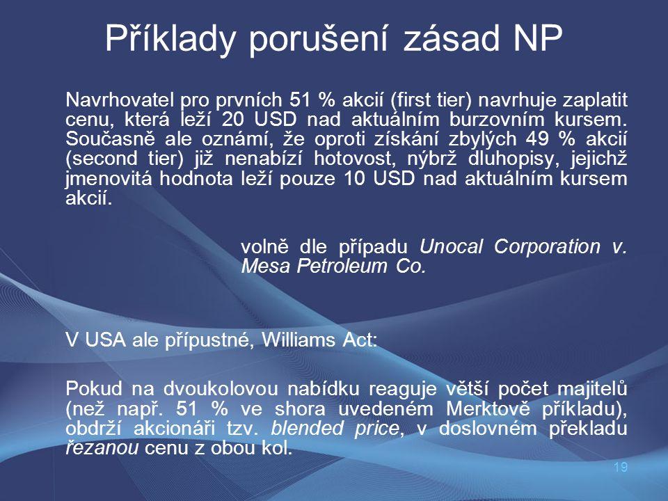 19 Příklady porušení zásad NP Navrhovatel pro prvních 51 % akcií (first tier) navrhuje zaplatit cenu, která leží 20 USD nad aktuálním burzovním kursem
