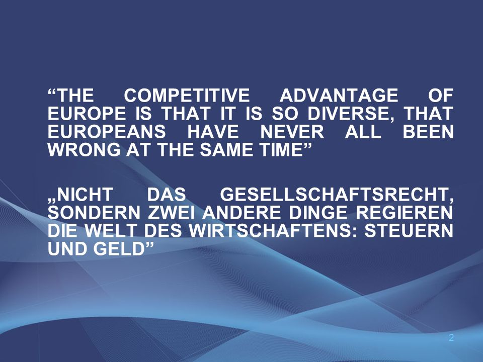 "2 ""THE COMPETITIVE ADVANTAGE OF EUROPE IS THAT IT IS SO DIVERSE, THAT EUROPEANS HAVE NEVER ALL BEEN WRONG AT THE SAME TIME"" ""NICHT DAS GESELLSCHAFTSRE"