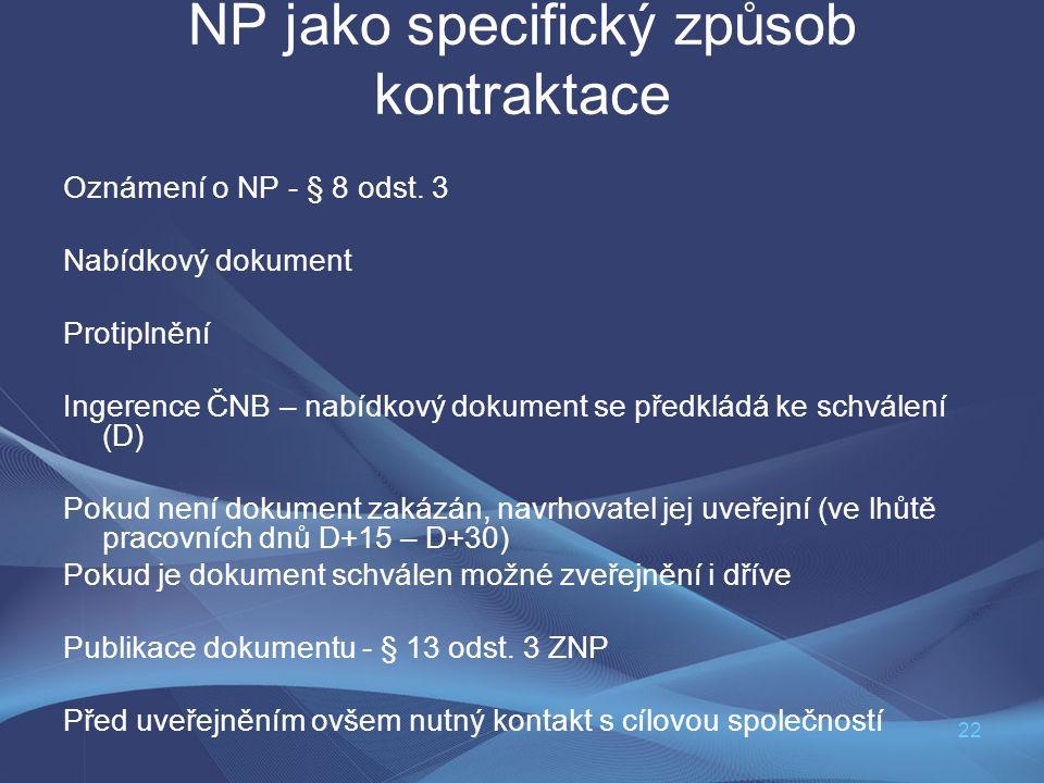 22 NP jako specifický způsob kontraktace Oznámení o NP - § 8 odst. 3 Nabídkový dokument Protiplnění Ingerence ČNB – nabídkový dokument se předkládá ke
