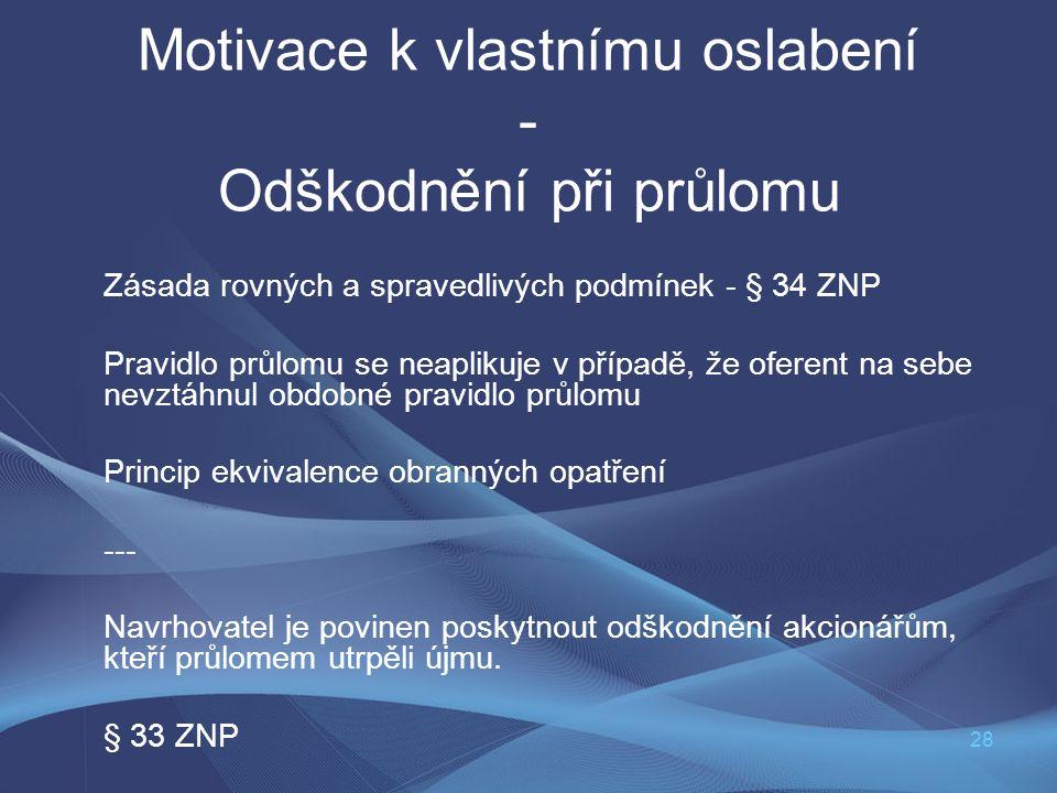 28 Motivace k vlastnímu oslabení - Odškodnění při průlomu Zásada rovných a spravedlivých podmínek - § 34 ZNP Pravidlo průlomu se neaplikuje v případě,