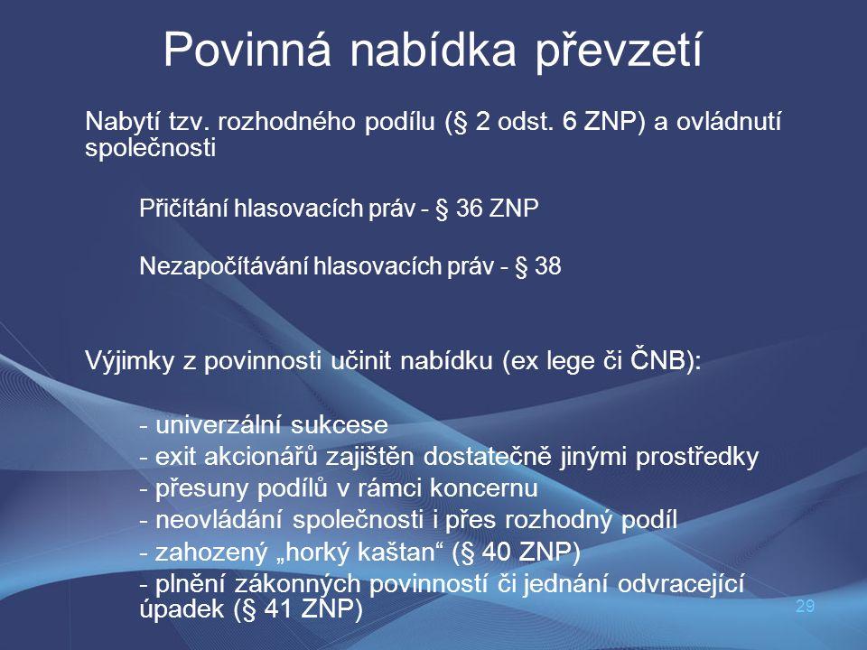 29 Povinná nabídka převzetí Nabytí tzv. rozhodného podílu (§ 2 odst. 6 ZNP) a ovládnutí společnosti Přičítání hlasovacích práv - § 36 ZNP Nezapočítává